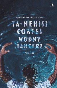 Wodny tancerz - Ta-Nehisi Coates