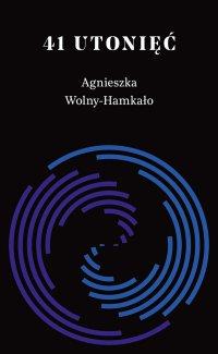 41 utonięć - Agnieszka Wolny-Hamkało