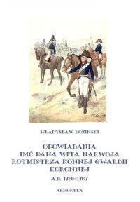 Opowiadania imć pana Wita Narwoja, rotmistrza konnej gwardii koronnej A. D. 1760-1767 - Władysław Łoziński