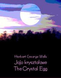 Jajo kryształowe. The Crystal Egg - Herbert George Wells