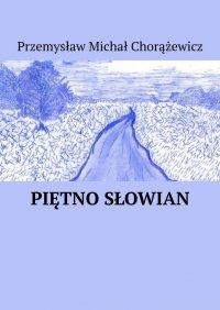 Piętno Słowian - Przemysław Chorążewicz