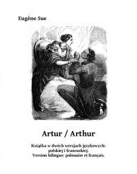 Artur. Arthur - Eugène Sue
