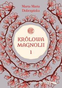 Królowa Magnolii 1 - Marta Maria Dobrzyńska
