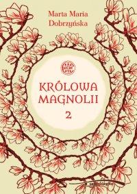 Królowa Magnolii 2 - Marta Maria Dobrzyńska
