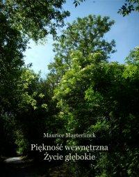 Piękność wewnętrzna i Życie głębokie - Maurice Maeterlinck