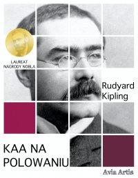 Kaa na polowaniu - Rudyard Kipling
