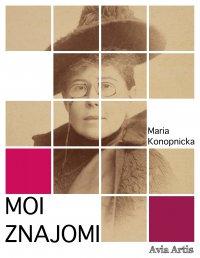Moi znajomi - Maria Konopnicka