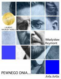 Pewnego dnia - Władysław Reymont