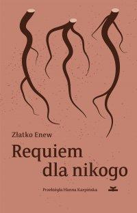 Requiem dla nikogo - Złatko Enew