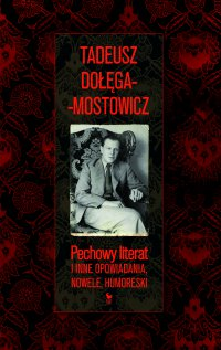 Pechowy literat i inne opowiadania, nowele, humoreski - Tadeusz Dołęga-Mostowicz