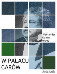 W pałacu carów - Aleksander Dumas (ojciec)