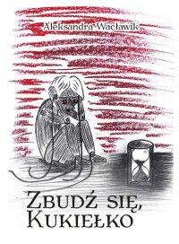 Zbudź się, kukiełko - Aleksandra Wacławik