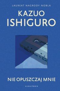 Nie opuszczaj mnie - Kazuo Ishiguro