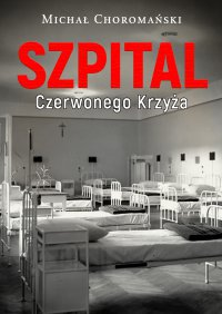 Szpital Czerwonego Krzyża - Michał Choromański