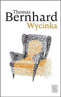 Wycinka. Ekscytacja - Thomas Bernhard