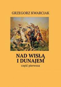 NadWisłą iDunajem - Grzegorz Kwarciak