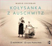 Kołysanka z Auschwitz - Mario Escobar, Paulina Holtz