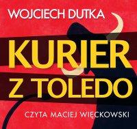 Kurier z Toledo - Wojciech Dutka