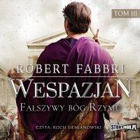 Wespazjan. Tom III. Fałszywy bóg Rzymu - Robert Fabbri