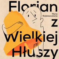 Florian z Wielkiej Hłuszy - Maria Rodziewiczówna