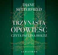 Trzynasta opowieść - Paulina Holtz, Diane Setterfield