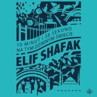 10 minut i 38 sekund na tym dziwnym świecie - Elif Shafak