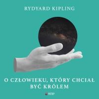 O człowieku, który chciał być królem - Rudyard Kipling
