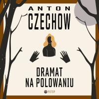 Dramat na polowaniu - Antoni Czechow, Krzysztof Baranowski