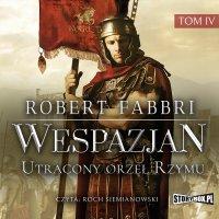 Wespazjan. Tom IV. Utracony orzeł Rzymu - Robert Fabbri