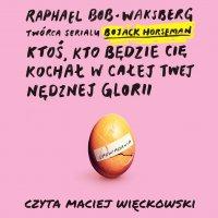 Ktoś kto cię będzie kochał w całej twej nędznej glorii - Raphael Bob-Waksberg