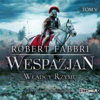 Wespazjan. Tom V. Władcy Rzymu - Robert Fabbri