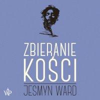 Zbieranie kości - Jesmyn Ward