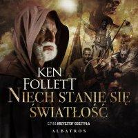 Niech stanie się światłość - Ken Follett