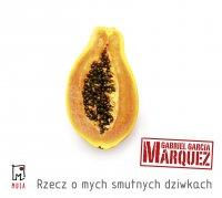 Rzecz o mych smutnych dziwkach - Gabriel Garcia Marquez