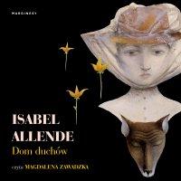 Dom duchów - Magdalena Zawadzka, Isabel Allende