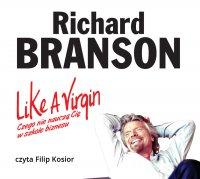 Like a Virgin. Czego nie nauczą Cię w szkole biznesu - Richard Branson