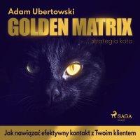 Golden Matrix. Jak nawiązać efektywny kontakt z Twoim klientem - Adam Ubertowski