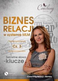 Biznes relacji w systemie MLM. Część 3. Sekretne słowa-klucze - Renata Zarzycka-Bienias