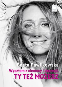 Wyszłam z niemocy i depresji - Beata Pawlikowska
