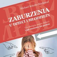 Zaburzenia u dzieci i młodzieży. Co obciąża nasze dzieci i jak możemy im pomóc - Michael Schulte-Markwort