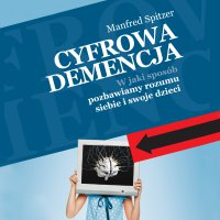 Cyfrowa demencja. W jaki sposób pozbawiamy rozumu siebie i swoje dzieci - Andrzej Lipiński, Manfred Spitzer