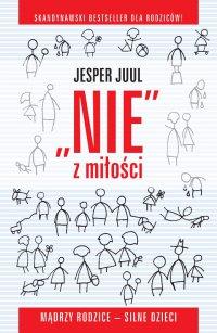 ,,Nie'' z miłości. Mądrzy rodzice - silne dzieci - Jesper Juul