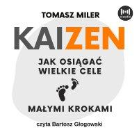 KAIZEN. Jak osiągać wielkie cele małymi krokami - Tomasz Miler