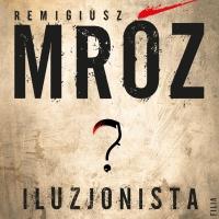 Iluzjonista - Remigiusz Mróz