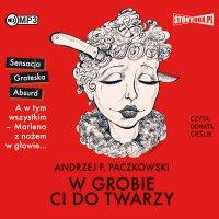 W grobie ci do twarzy - Andrzej F. Paczkowski