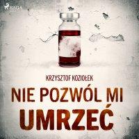 Nie pozwól mi umrzeć - Krzysztof Koziołek