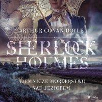 Tajemnicze morderstwo nad jeziorem - Anonim , Arthur Conan Doyle