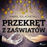 Przekręt z zaświatów - Paweł Szlachetko