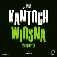 Wiosna zaginionych - Anna Kańtoch