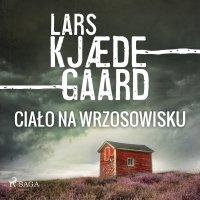 Ciało na wrzosowisku - Lars Kjædegaard